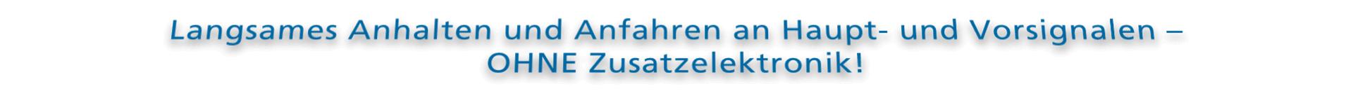 Langsames Anhalten und Anfahren an Hauptsignalen und Vorsignalen - OHNE Zusatzelektronik!