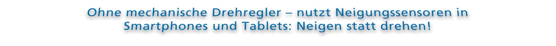 Ohne mechanische Drehregler - nutzt Neigungssensoren in Smartphones und Tablets: Neigen statt drehen!